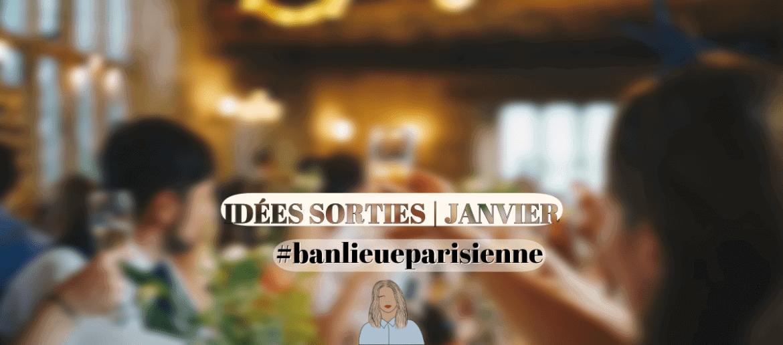 Idées sorties, janvier '20, banlieue parisienne